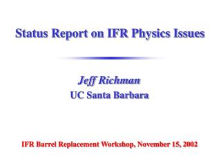 Status Report on IFR Physics Issues