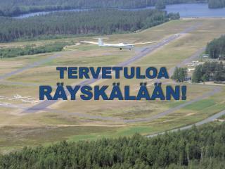 TERVETULOA  RÄYSKÄLÄÄN!