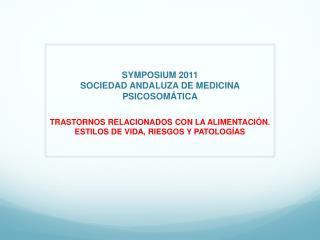 SYMPOSIUM 2011  SOCIEDAD ANDALUZA DE MEDICINA PSICOSOMÁTICA