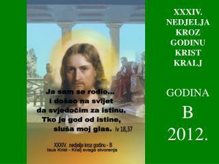 X XXIV . NEDJELJA KROZ GODINU  KRIST KRALJ GODINA   B   2012.