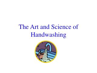 The Art and Science of Handwashing