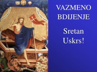 VAZMENO BDIJENJE Sretan Uskrs!