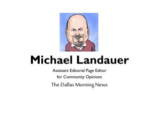Michael Landauer Assistant Editorial Page Editor  for Community Opinions The Dallas Morning News