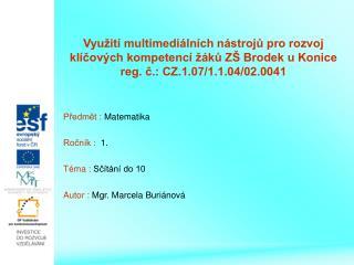 Předmět :  Matematika Ročník :   1. Téma :  Sčítání do 10 Autor :  Mgr. Marcela Buriánová