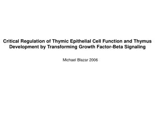 Critical Regulation of Thymic Epithelial Cell Function and Thymus Development by Transforming Growth Factor-Beta Signali