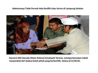 Sebelumnya Tidak Pernah Ada Konflik Suku Serius di  Lampung Selatan