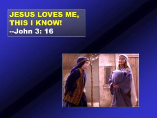 JESUS LOVES ME, THIS I KNOW --John 3: 16