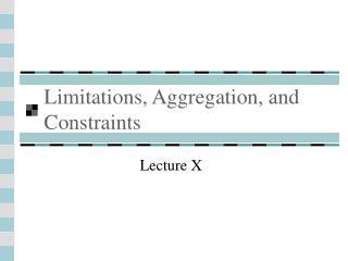Limitations, Aggregation, and Constraints