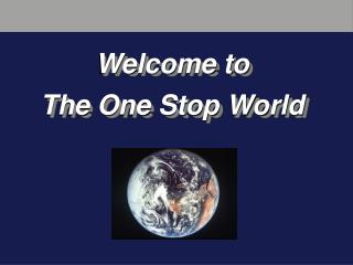 Welcome to  The One Stop World