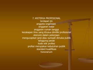 7. KRITERIA PROFESIONAL terdapat ijin anggota organisasi  anggaran dasar anggaran rumah tangga
