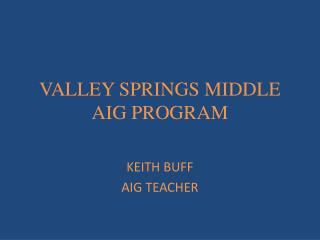 VALLEY SPRINGS MIDDLE  AIG PROGRAM