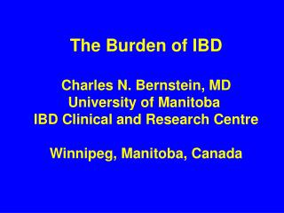 The Burden of IBD Charles N. Bernstein, MD University of Manitoba
