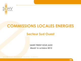 COMMISSIONS LOCALES ENERGIES Secteur Sud Ouest
