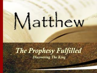 The Prophesy Fulfilled  Discovering The King