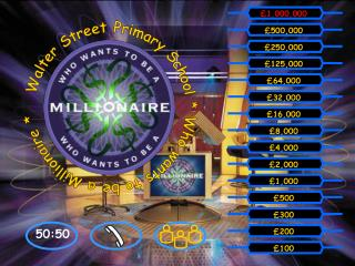 Walter Street Primary School * Who wants to be a Millionaire *