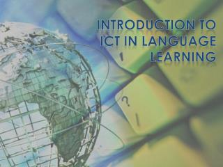 INTRODUCTION TO ICT IN LANGUAGE LEARNING