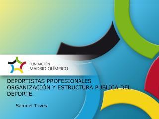 DEPORTISTAS PROFESIONALES ORGANIZACIÓN Y ESTRUCTURA PUBLICA DEL DEPORTE.
