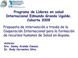 Programa de L�deres en salud Internacional Edmundo Granda Ugalde. Cohorte 2009
