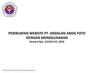 PEMBUATAN WEBSITE PT. ANDALAN ANDA FOTO DENGAN MENGGUNAKAN Komara Ajie. (12101157). 2010