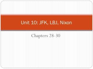 Unit 10: JFK, LBJ, Nixon