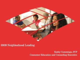 2009 Neighborhood Lending   Kathy Cummings, SVP Consumer Education and Counseling Executive
