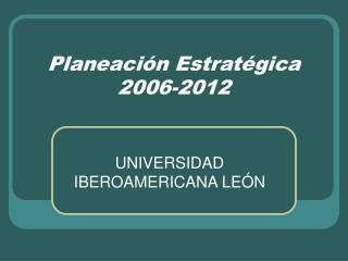 Planeación Estratégica 2006-2012