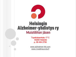 Topeliuksenkatu 17 C  00250 Helsinki p. 09 454 2750 alzheimer-hki muistineuvola.fi