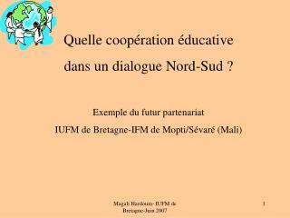 Quelle coop�ration �ducative  dans un dialogue Nord-Sud ? Exemple du futur partenariat