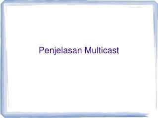Penjelasan Multicast