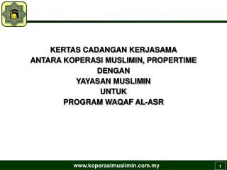 KERTAS CADANGAN KERJASAMA  ANTARA KOPERASI MUSLIMIN, PROPERTIME  DENGAN  YAYASAN MUSLIMIN  UNTUK