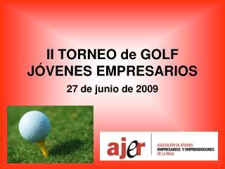 II TORNEO de GOLF JÓVENES EMPRESARIOS 27 de junio de 2009