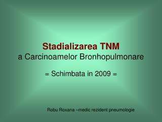 Stadializarea TNM a Carcinoamelor Bronhopulmonare