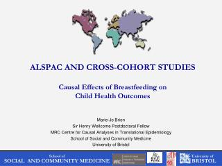 ALSPAC AND CROSS-COHORT STUDIES Causal Effects of Breastfeeding on Child Health Outcomes