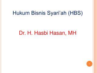 Hukum Bisnis Syari'ah (HBS) Dr. H. Hasbi Hasan, MH