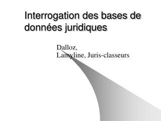 Interrogation des bases de donn�es juridiques