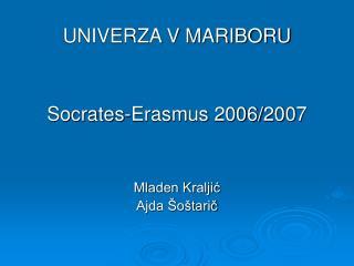 UNIVERZA V MARIBORU Socrates-Erasmus 2006/2007 Mladen Kraljić Ajda Šoštarič