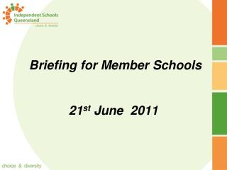 Briefing for Member Schools 21 st  June  2011