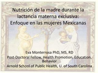 Eva Monterrosa PhD, MS, RD Post-Doctoral Fellow, Health Promotion, Education, Behavior
