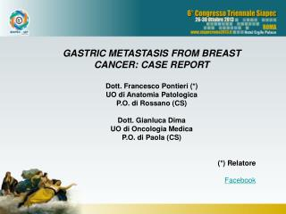GASTRIC METASTASIS FROM BREAST CANCER: CASE REPORT Dott. Francesco Pontieri (*)