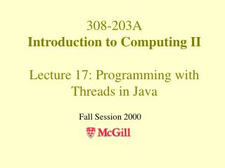 308-203A Introduction to Computing II Lecture 17: Programming with Threads in Java