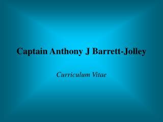 Captain Anthony J Barrett-Jolley