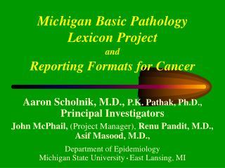 Aaron Scholnik, M.D.,  P.K. Pathak, Ph.D.,  Principal Investigators