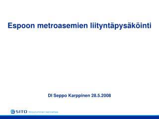 Espoon metroasemien liityntäpysäköinti DI Seppo Karppinen 28.5.2008