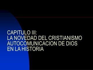 CAPITULO III: LA NOVEDAD DEL CRISTIANISMO AUTOCOMUNICACION DE DIOS EN LA HISTORIA