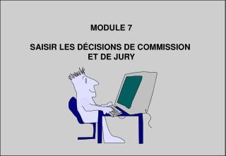 MODULE 7 SAISIR LES DÉCISIONS DE COMMISSION  ET DE JURY