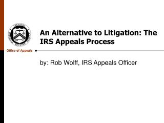 An Alternative to Litigation: The IRS Appeals Process