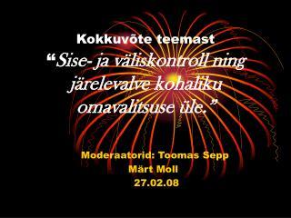 Moderaatorid: Toomas Sepp Märt Moll    27.02.08