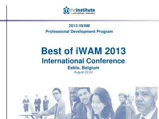 Best of iWAM 2013 International Conference Eeklo, Belgium August 23-24