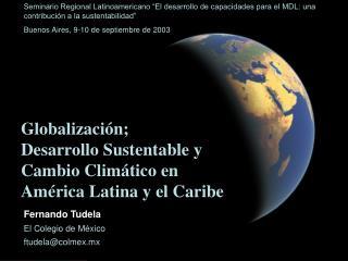 Globalización;  Desarrollo Sustentable y Cambio Climático en América Latina y el Caribe