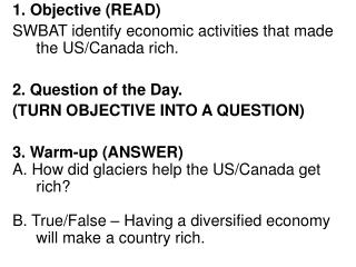 1. Objective (READ) SWBAT identify economic activities that made the US/Canada rich.